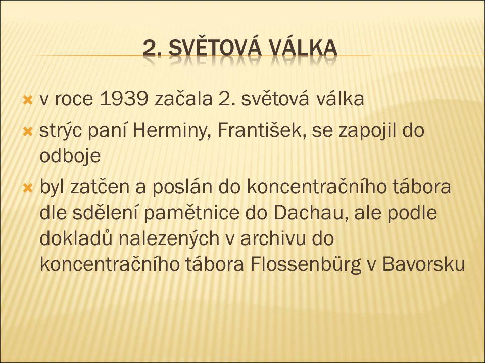  v roce 1939 začala 2. světová válka  strýc paní Herminy, František, se zapojil do odboje  byl zatčen a poslán do koncentračního tábora dle sdělení