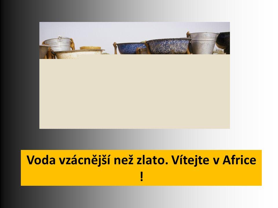 Voda vzácnější než zlato. Vítejte v Africe !