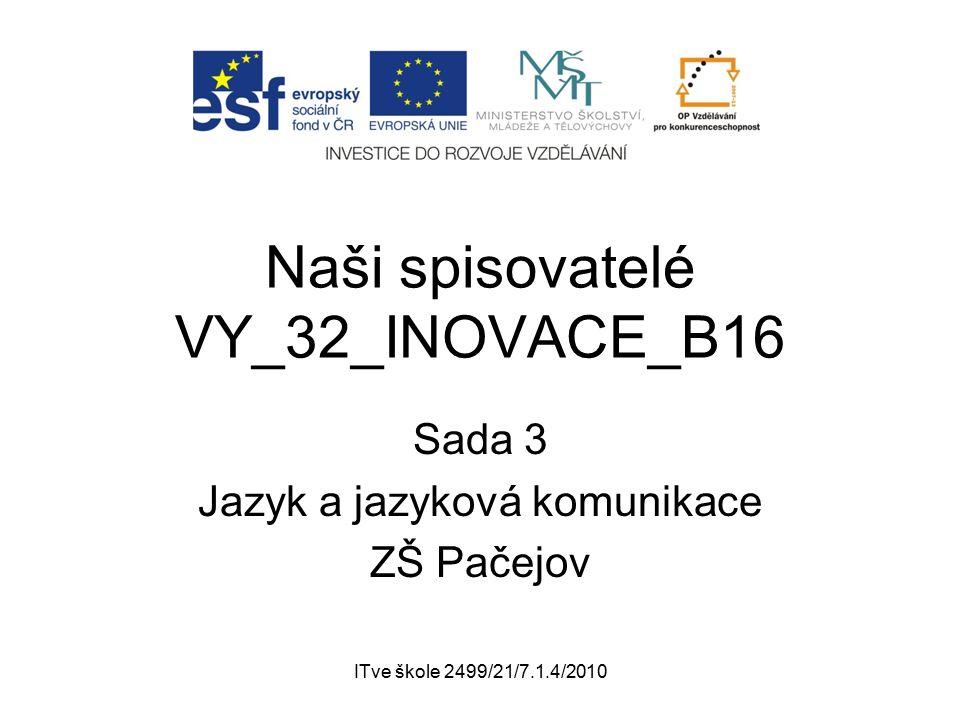 ITve škole 2499/21/7.1.4/2010 Naši spisovatelé VY_32_INOVACE_B16 Sada 3 Jazyk a jazyková komunikace ZŠ Pačejov