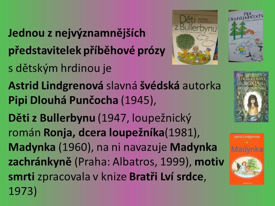 Jednou z nejvýznamnějších představitelek příběhové prózy s dětským hrdinou je Astrid Lindgrenová slavná švédská autorka Pipi Dlouhá Punčocha (1945), Děti z Bullerbynu (1947, loupežnický román Ronja, dcera loupežníka(1981), Madynka (1960), na ni navazuje Madynka zachránkyně (Praha: Albatros, 1999), motiv smrti zpracovala v knize Bratři Lví srdce, 1973)