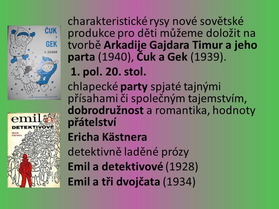 charakteristické rysy nové sovětské produkce pro děti můžeme doložit na tvorbě Arkadije Gajdara Timur a jeho parta (1940), Čuk a Gek (1939).