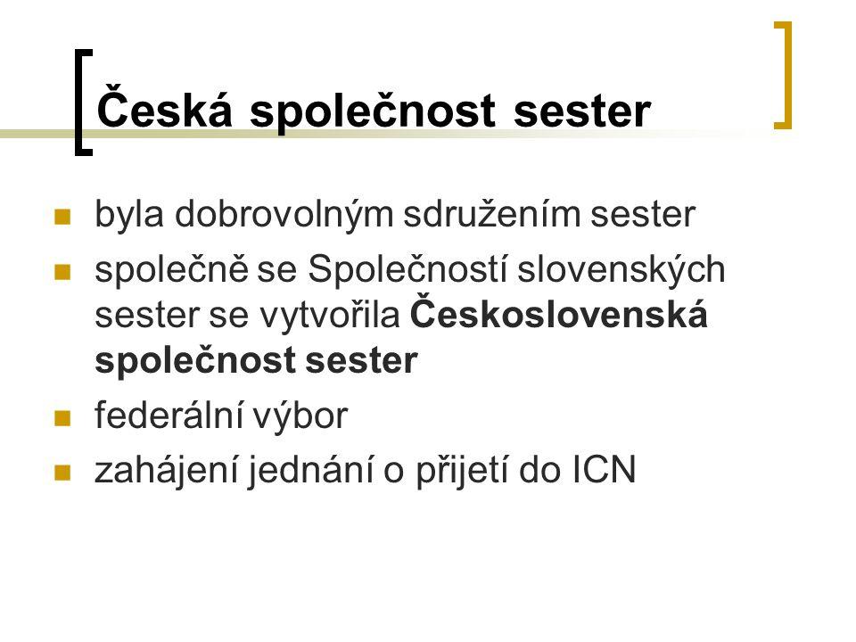 Česká společnost sester byla dobrovolným sdružením sester společně se Společností slovenských sester se vytvořila Československá společnost sester federální výbor zahájení jednání o přijetí do ICN