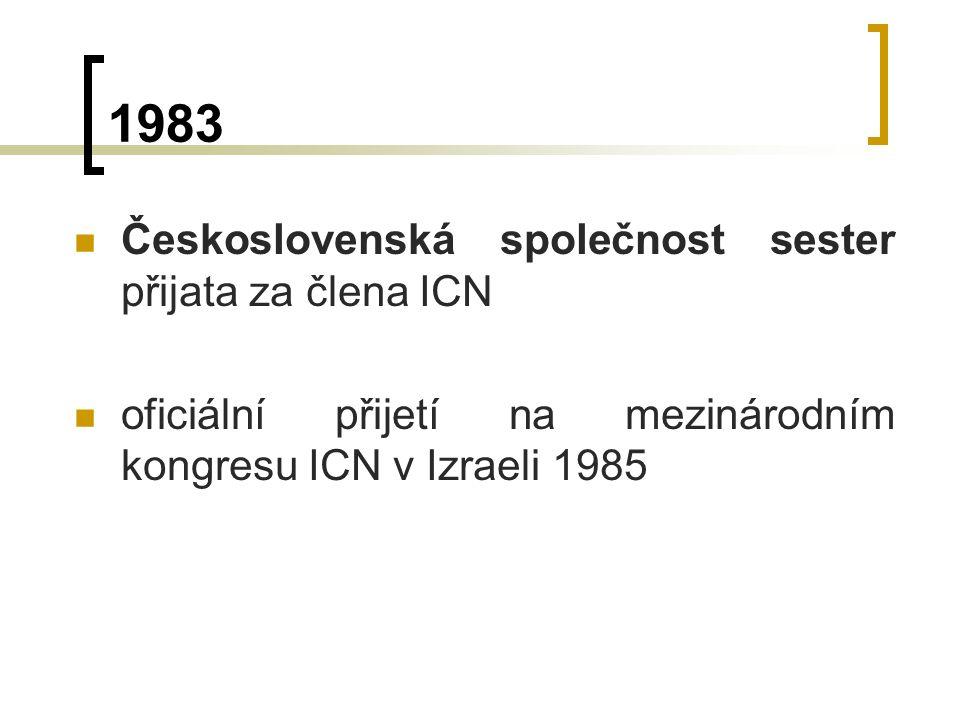 1983 Československá společnost sester přijata za člena ICN oficiální přijetí na mezinárodním kongresu ICN v Izraeli 1985