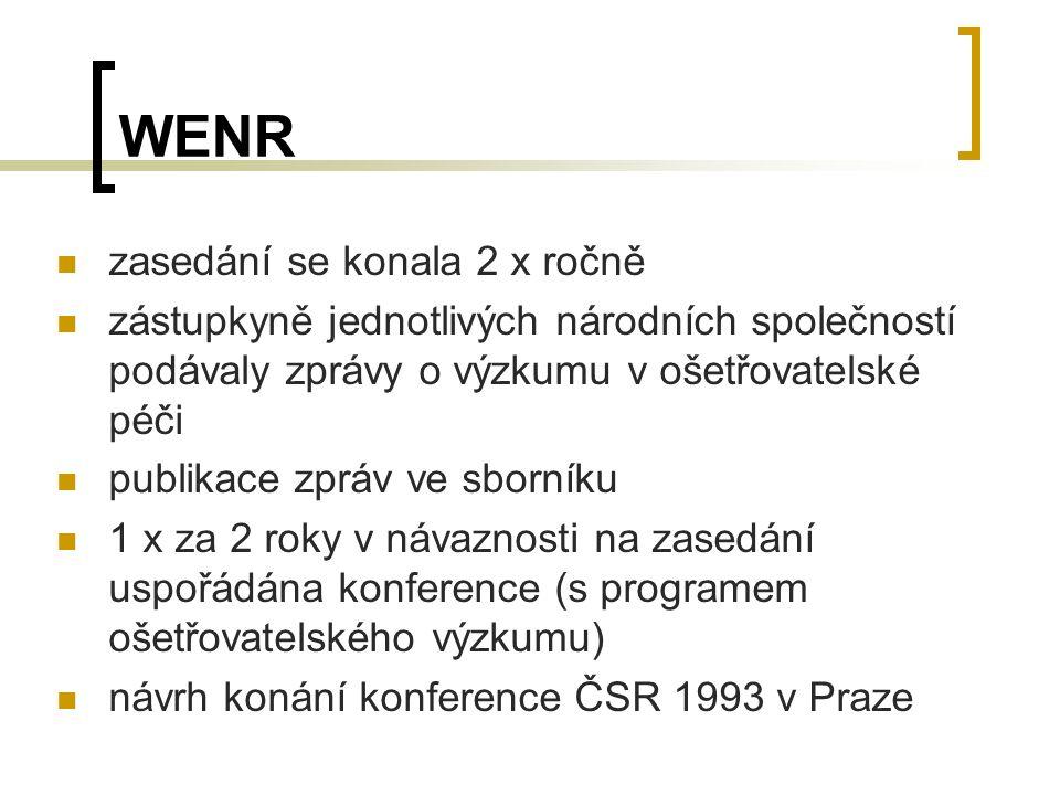 WENR zasedání se konala 2 x ročně zástupkyně jednotlivých národních společností podávaly zprávy o výzkumu v ošetřovatelské péči publikace zpráv ve sborníku 1 x za 2 roky v návaznosti na zasedání uspořádána konference (s programem ošetřovatelského výzkumu) návrh konání konference ČSR 1993 v Praze
