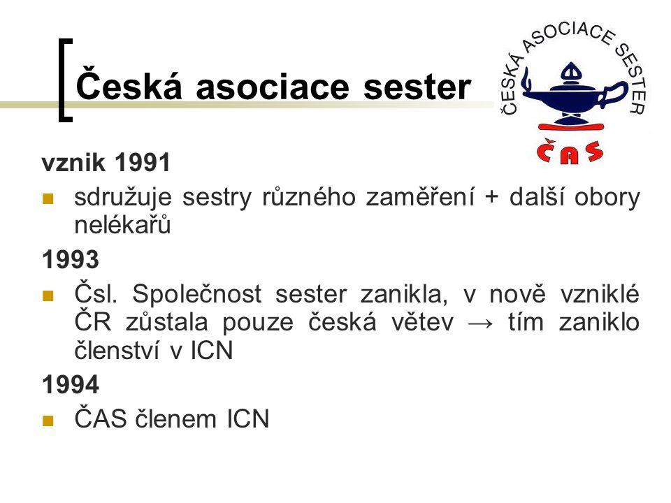 Česká asociace sester vznik 1991 sdružuje sestry různého zaměření + další obory nelékařů 1993 Čsl.