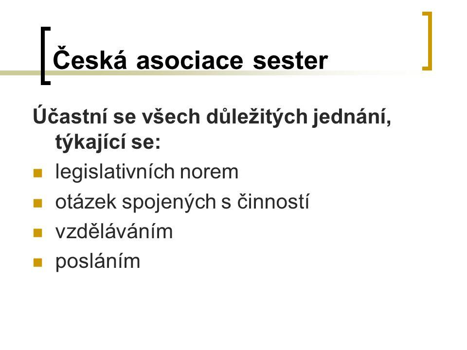 Česká asociace sester Účastní se všech důležitých jednání, týkající se: legislativních norem otázek spojených s činností vzděláváním posláním