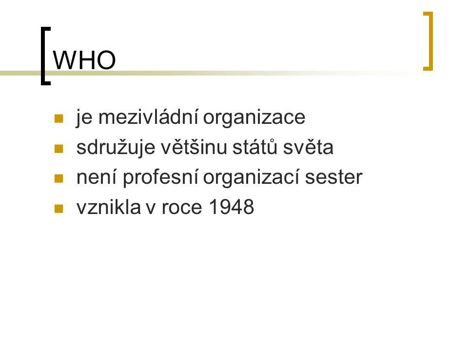 WHO je mezivládní organizace sdružuje většinu států světa není profesní organizací sester vznikla v roce 1948