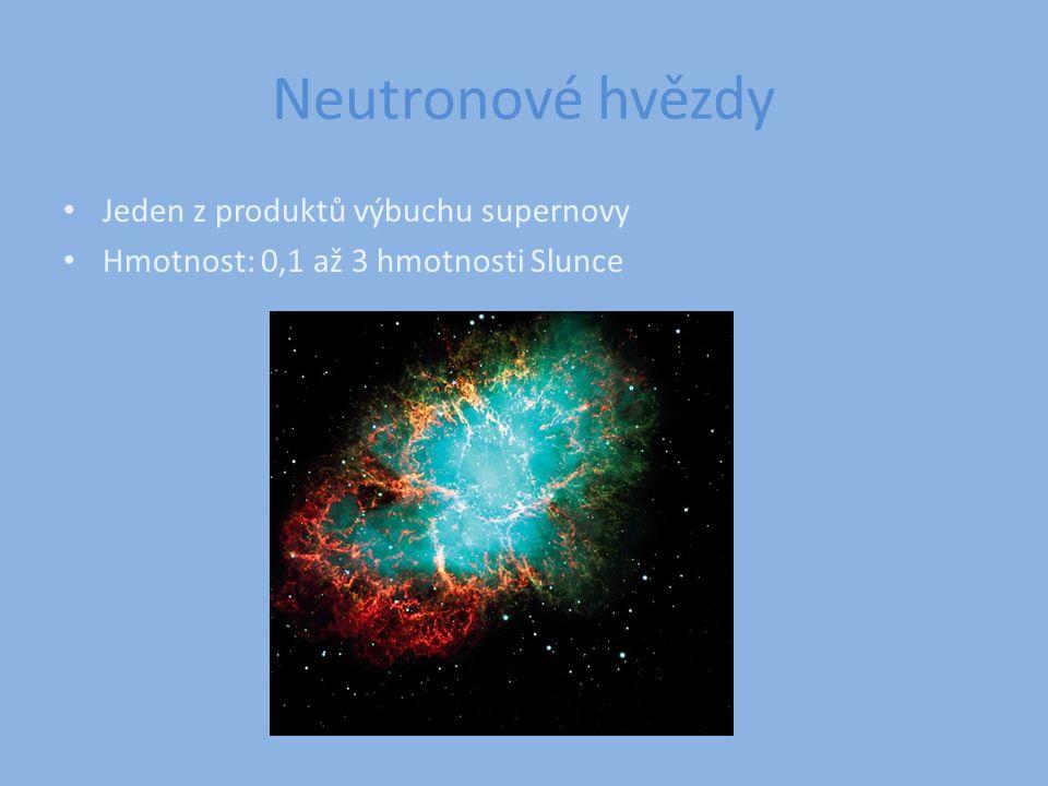 Neutronové hvězdy Jeden z produktů výbuchu supernovy Hmotnost: 0,1 až 3 hmotnosti Slunce