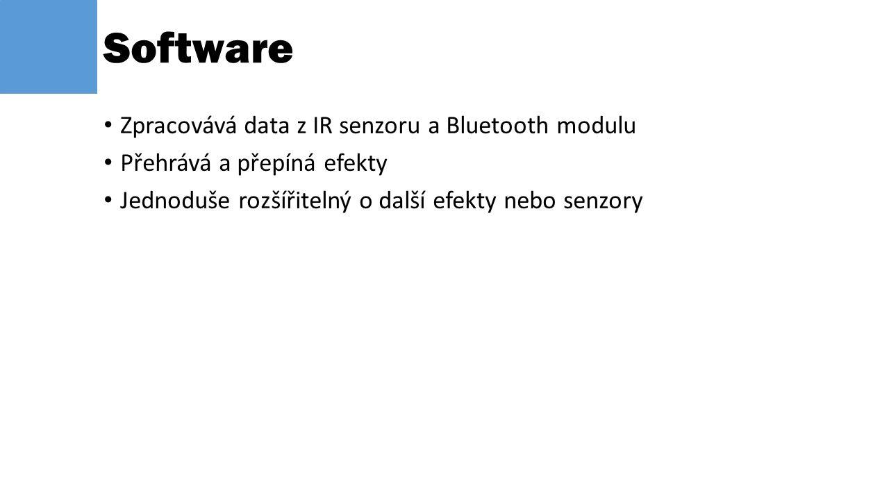 Zpracovává data z IR senzoru a Bluetooth modulu Přehrává a přepíná efekty Jednoduše rozšířitelný o další efekty nebo senzory Software