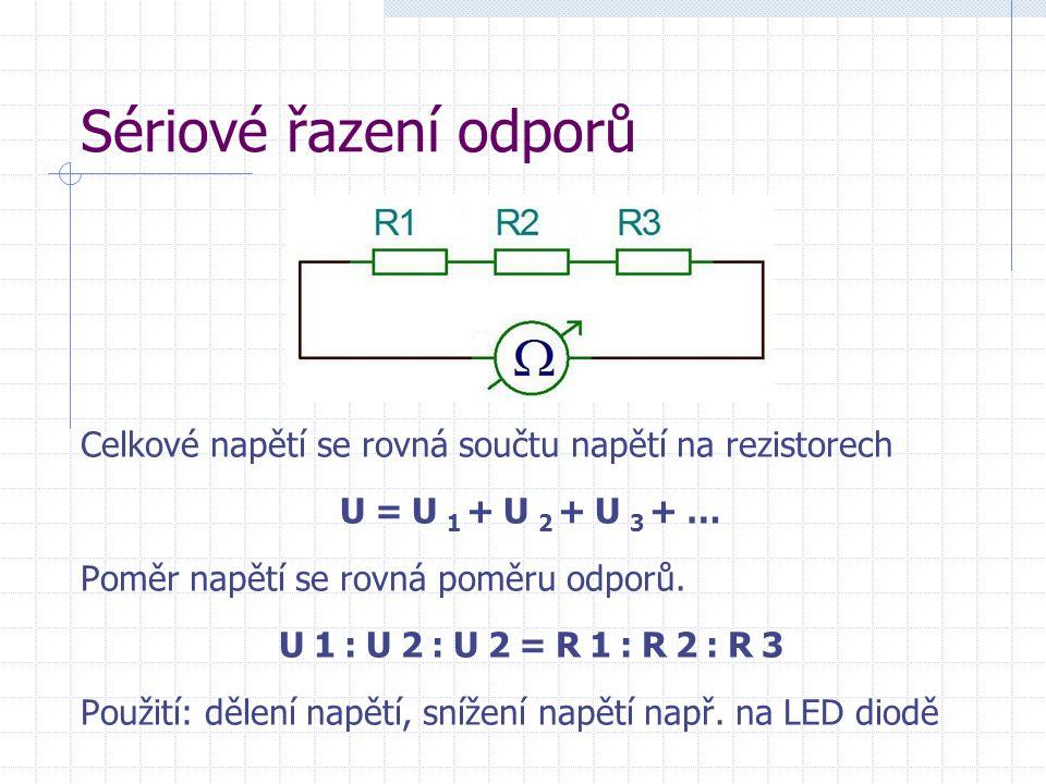 Sériové řazení odporů Celkové napětí se rovná součtu napětí na rezistorech U=U 1 +U 2 +U 3 +… Poměr napětí se rovná poměru odporů. U1:U2:U2=R1:R2:R3 P