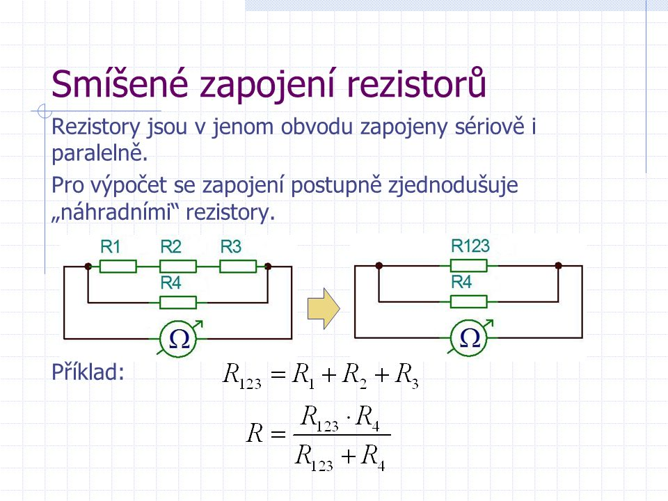 Smíšené zapojení rezistorů Rezistory jsou v jenom obvodu zapojeny sériově i paralelně.