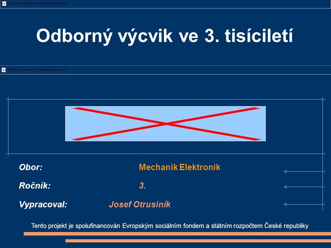 Tento projekt je spolufinancován Evropským sociálním fondem a státním rozpočtem České republiky Obor:Mechanik Elektronik Ročník:3.