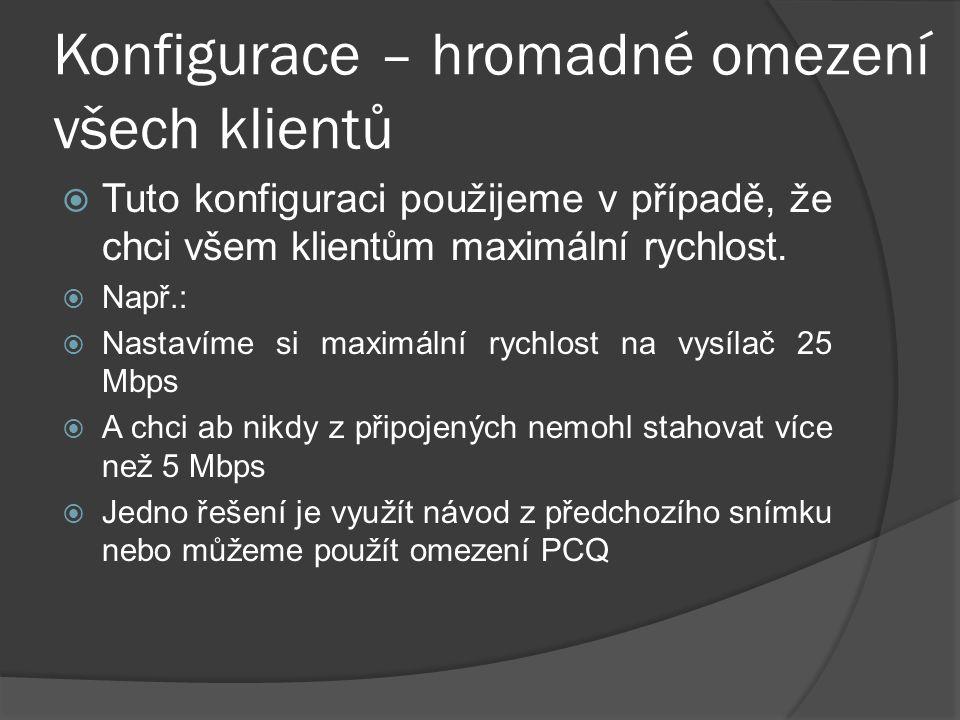 Konfigurace – hromadné omezení všech klientů  Tuto konfiguraci použijeme v případě, že chci všem klientům maximální rychlost.