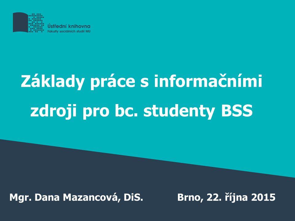 Základy práce s informačními zdroji pro bc. studenty BSS Mgr.