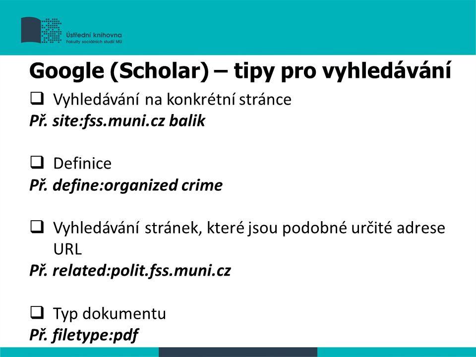  Vyhledávání na konkrétní stránce Př. site:fss.muni.cz balik  Definice Př.
