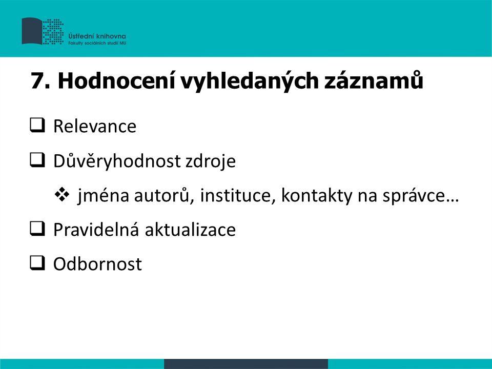  Relevance  Důvěryhodnost zdroje  jména autorů, instituce, kontakty na správce…  Pravidelná aktualizace  Odbornost 7.