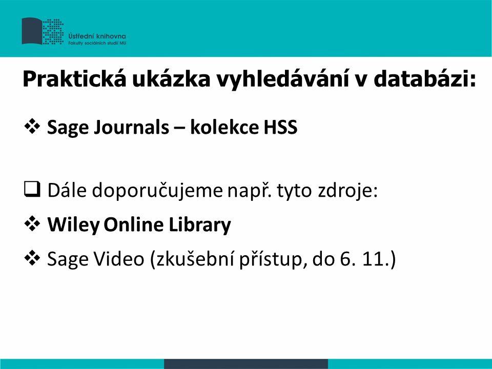 Praktická ukázka vyhledávání v databázi:  Sage Journals – kolekce HSS  Dále doporučujeme např.
