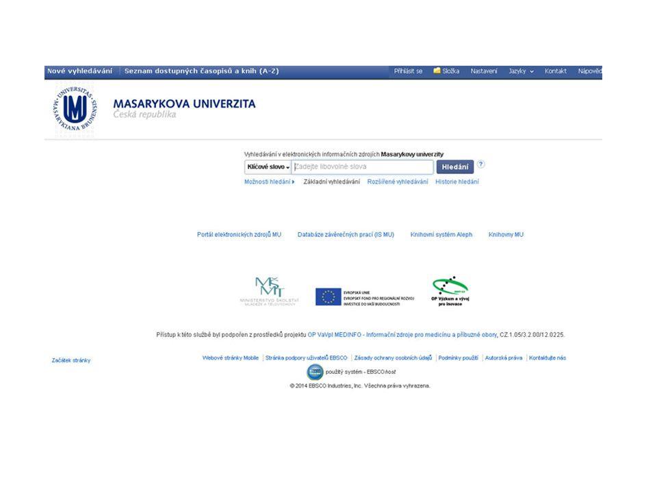 EBSCO Discovery Service  Umožňuje prohledávání:  Souborného katalogu knihoven MU  Univerzitních databází  Databází elektronických knih  Závěrečných prací MU  Volně dostupných zdrojů