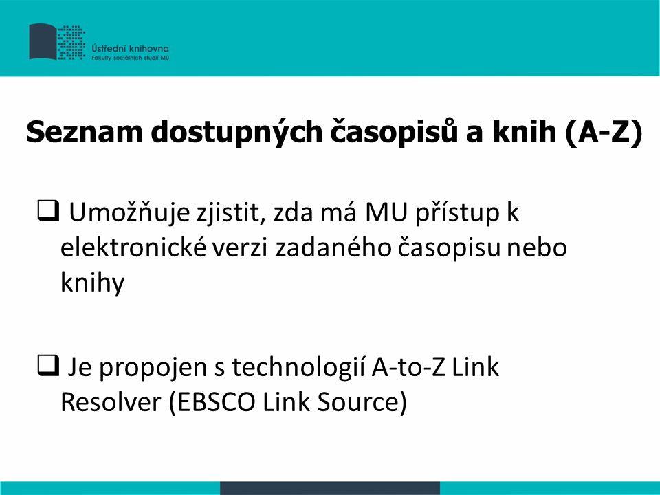 Seznam dostupných časopisů a knih (A-Z)  Umožňuje zjistit, zda má MU přístup k elektronické verzi zadaného časopisu nebo knihy  Je propojen s technologií A-to-Z Link Resolver (EBSCO Link Source)