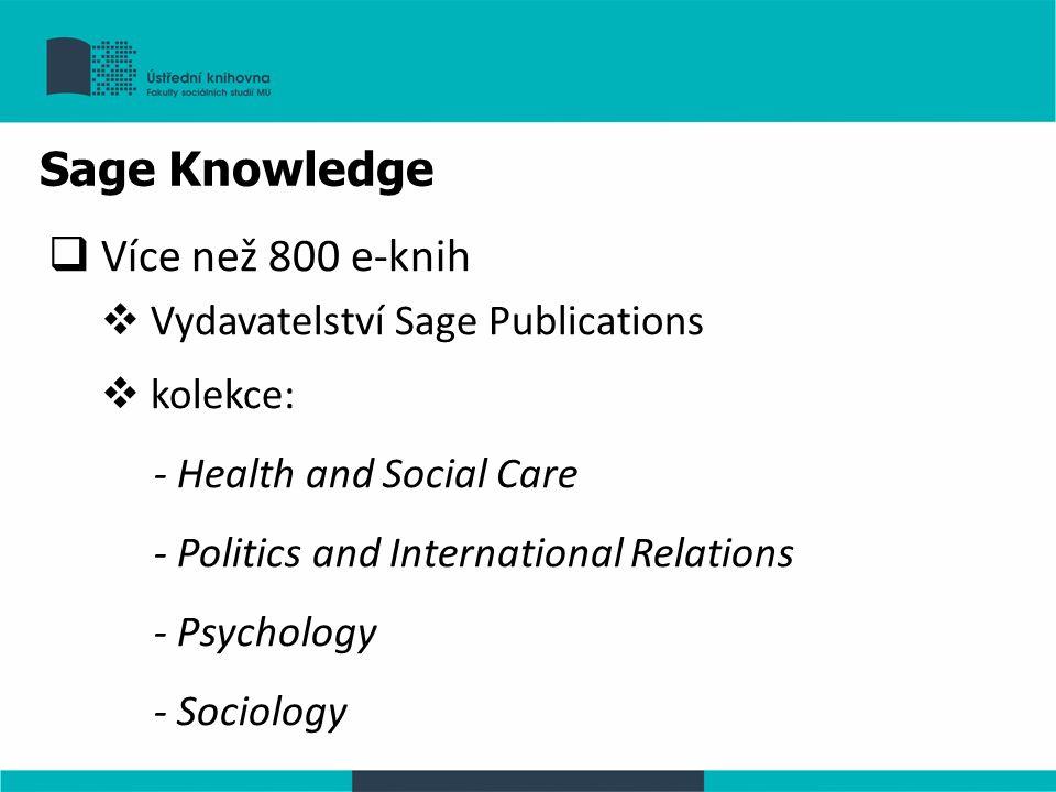 Sage Knowledge  Více než 800 e-knih  Vydavatelství Sage Publications  kolekce: - Health and Social Care - Politics and International Relations - Psychology - Sociology