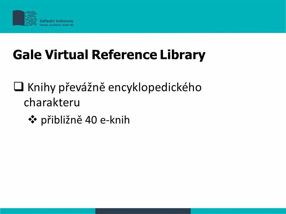 Gale Virtual Reference Library  Knihy převážně encyklopedického charakteru  přibližně 40 e-knih