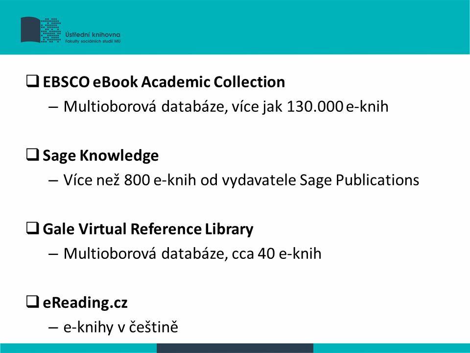  EBSCO eBook Academic Collection – Multioborová databáze, více jak 130.000 e-knih  Sage Knowledge – Více než 800 e-knih od vydavatele Sage Publications  Gale Virtual Reference Library – Multioborová databáze, cca 40 e-knih  eReading.cz – e-knihy v češtině