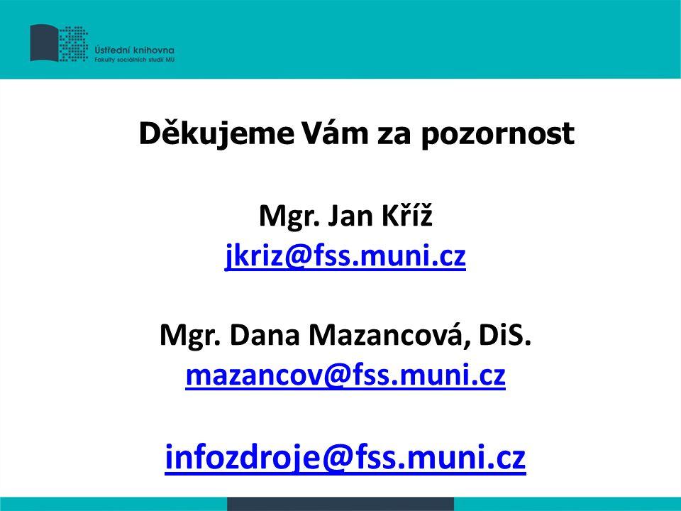 Děkujeme Vám za pozornost Mgr. Jan Kříž jkriz@fss.muni.cz Mgr.