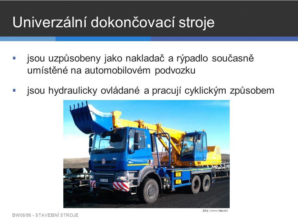 Univerzální dokončovací stroje  jsou uzpůsobeny jako nakladač a rýpadlo současně umístěné na automobilovém podvozku  jsou hydraulicky ovládané a pra
