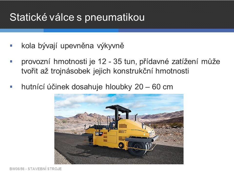 Statické válce s pneumatikou  kola bývají upevněna výkyvně  provozní hmotnosti je 12 - 35 tun, přídavné zatížení může tvořit až trojnásobek jejich konstrukční hmotnosti  hutnící účinek dosahuje hloubky 20 – 60 cm BW06/56 - STAVEBNÍ STROJE