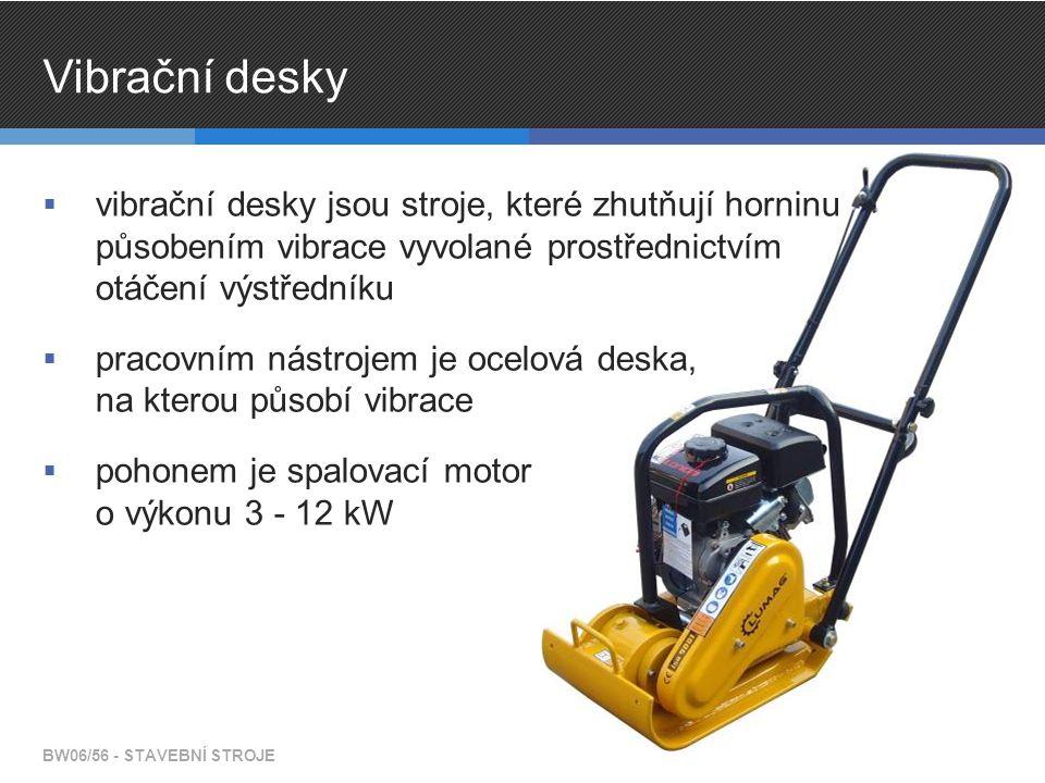Vibrační desky  vibrační desky jsou stroje, které zhutňují horninu působením vibrace vyvolané prostřednictvím otáčení výstředníku  pracovním nástroj