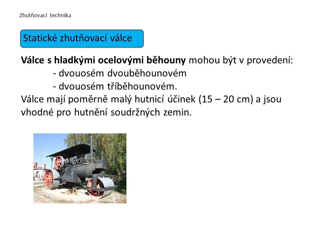 Zhutňovací technika Statické zhutňovací válce Pneumatikové válce mají větší výkon, jsou rychlejší, lze je použít k hutnění soudržných zemin a asfaltových krytů vozovek.