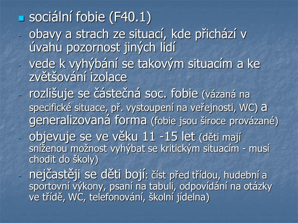 sociální fobie (F40.1) sociální fobie (F40.1) - obavy a strach ze situací, kde přichází v úvahu pozornost jiných lidí - vede k vyhýbání se takovým situacím a ke zvětšování izolace - rozlišuje se částečná soc.