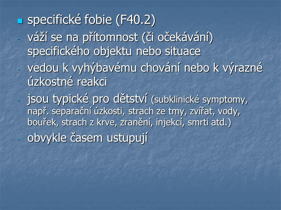 specifické fobie (F40.2) specifické fobie (F40.2) - váží se na přítomnost (či očekávání) specifického objektu nebo situace - vedou k vyhýbavému chován