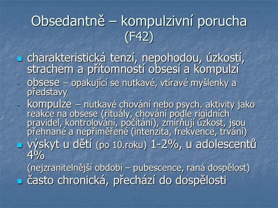 Obsedantně – kompulzivní porucha (F42) charakteristická tenzí, nepohodou, úzkostí, strachem a přítomností obsesí a kompulzí charakteristická tenzí, nepohodou, úzkostí, strachem a přítomností obsesí a kompulzí - obsese – opakující se nutkavé, vtíravé myšlenky a představy - kompulze – nutkavé chování nebo psych.