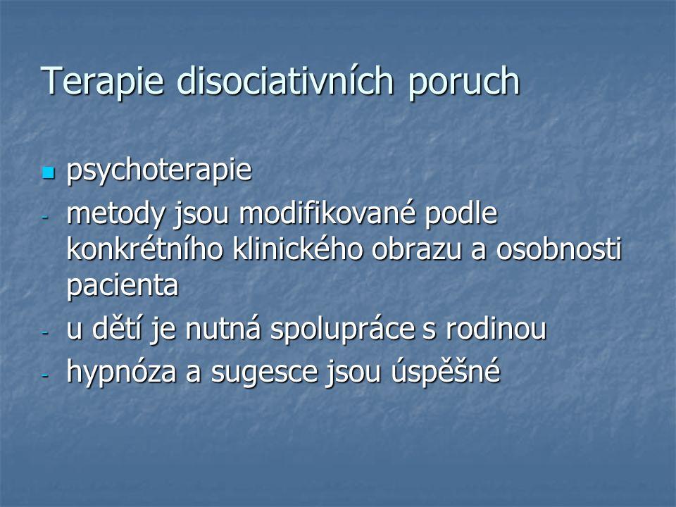 Terapie disociativních poruch psychoterapie psychoterapie - metody jsou modifikované podle konkrétního klinického obrazu a osobnosti pacienta - u dětí je nutná spolupráce s rodinou - hypnóza a sugesce jsou úspěšné
