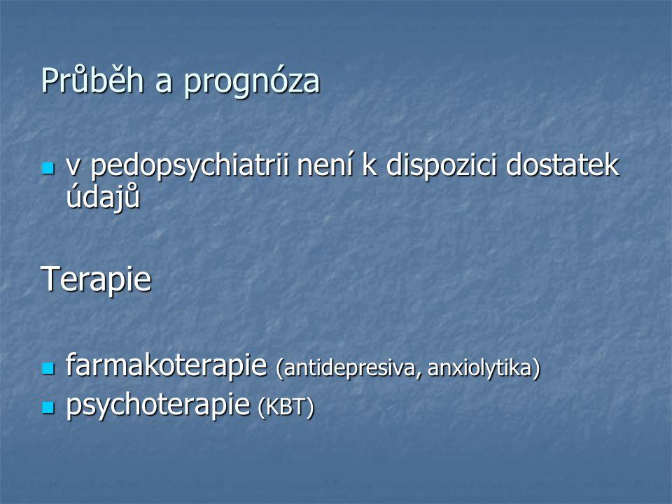 Průběh a prognóza v pedopsychiatrii není k dispozici dostatek údajů v pedopsychiatrii není k dispozici dostatek údajůTerapie farmakoterapie (antidepresiva, anxiolytika) farmakoterapie (antidepresiva, anxiolytika) psychoterapie (KBT) psychoterapie (KBT)