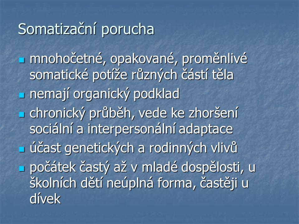 Somatizační porucha mnohočetné, opakované, proměnlivé somatické potíže různých částí těla mnohočetné, opakované, proměnlivé somatické potíže různých č