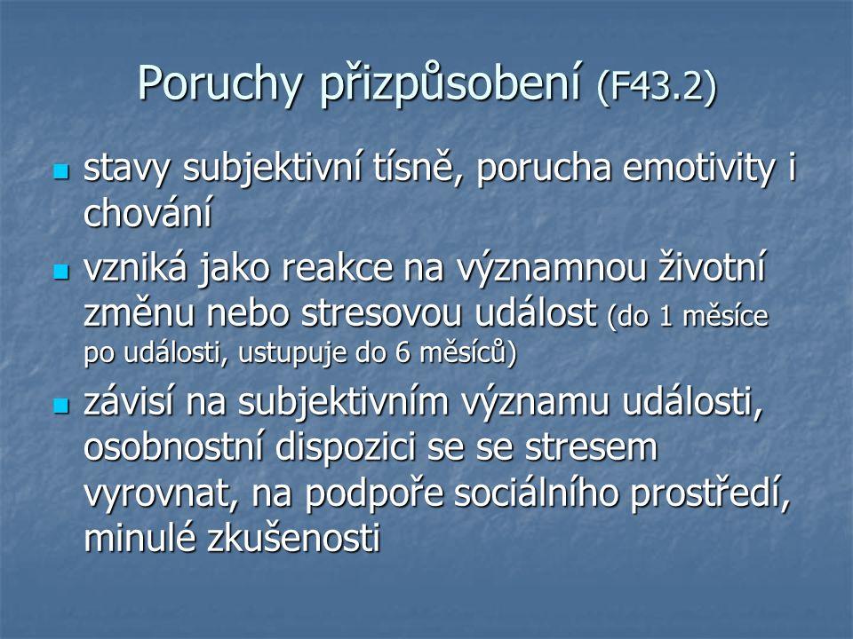 Poruchy přizpůsobení (F43.2) stavy subjektivní tísně, porucha emotivity i chování stavy subjektivní tísně, porucha emotivity i chování vzniká jako rea