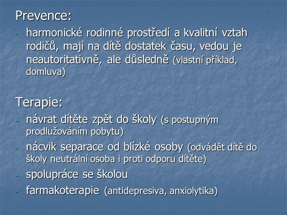 Terapie: psychoterapie psychoterapie - KBT (přetrvávající projevy úzkosti a strachu) - rodinná terapie důraz na prevenci vzniku poruchy (po situaci prožití traumatického zážitku) důraz na prevenci vzniku poruchy (po situaci prožití traumatického zážitku) - hra, kreslení, vyprávění, hraní rolí farmakoterapie (antidepresiva) farmakoterapie (antidepresiva)