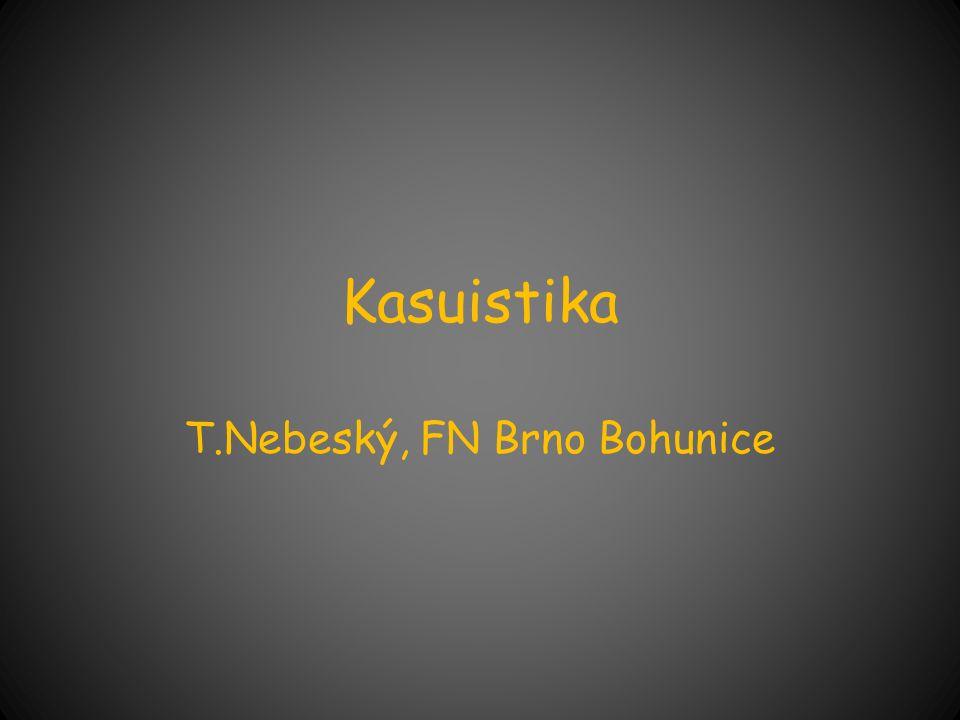 Kasuistika T.Nebeský, FN Brno Bohunice