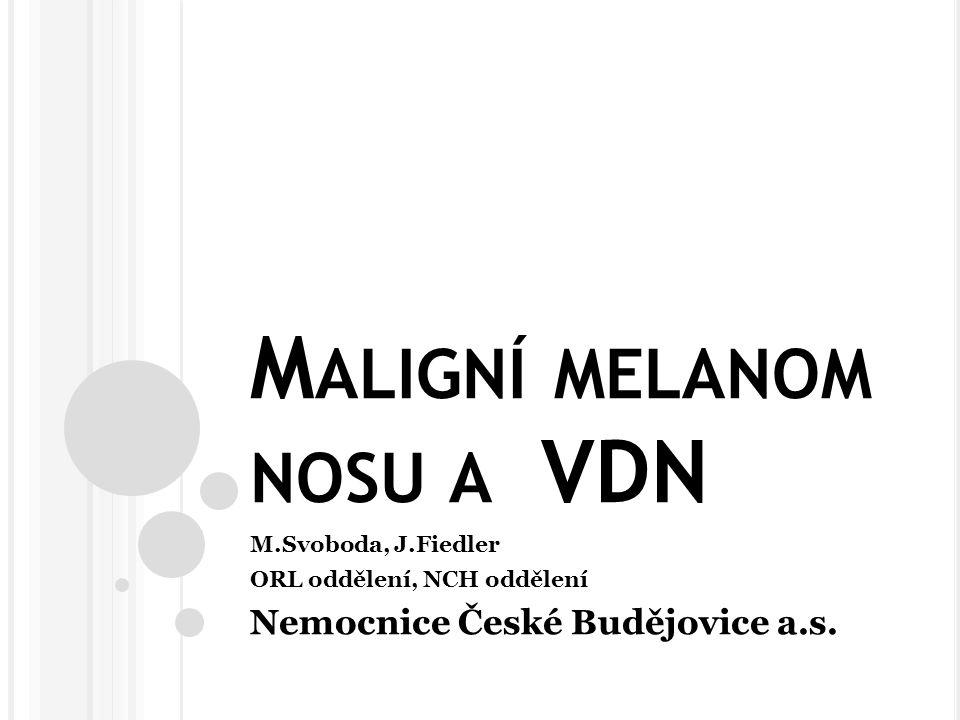 M ALIGNÍ MELANOM NOSU A VDN M.Svoboda, J.Fiedler ORL oddělení, NCH oddělení Nemocnice České Budějovice a.s.
