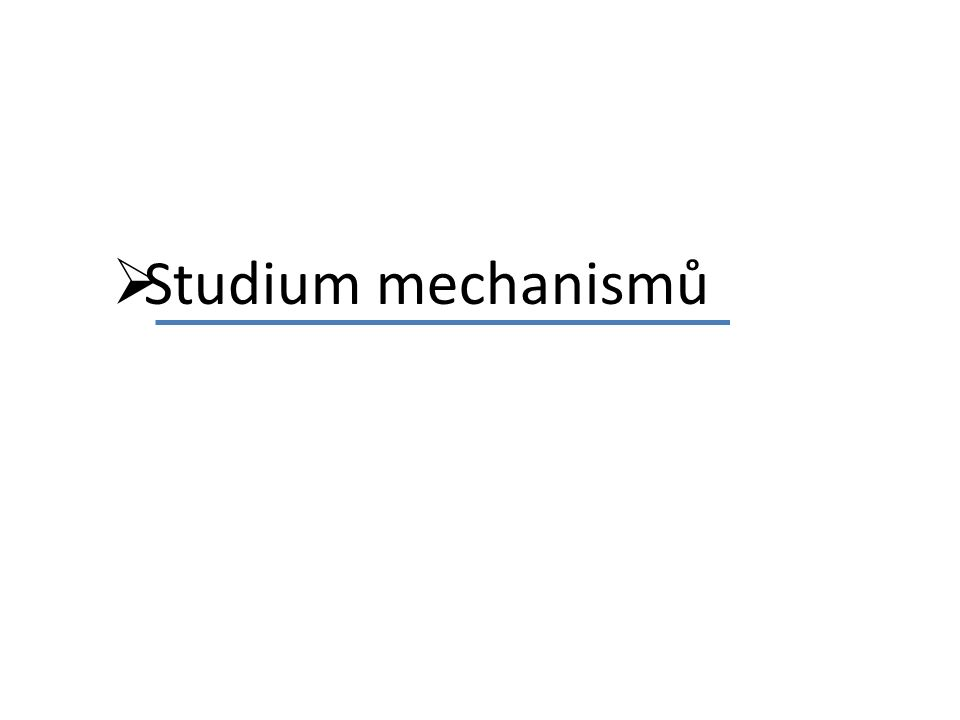  Studium mechanismů