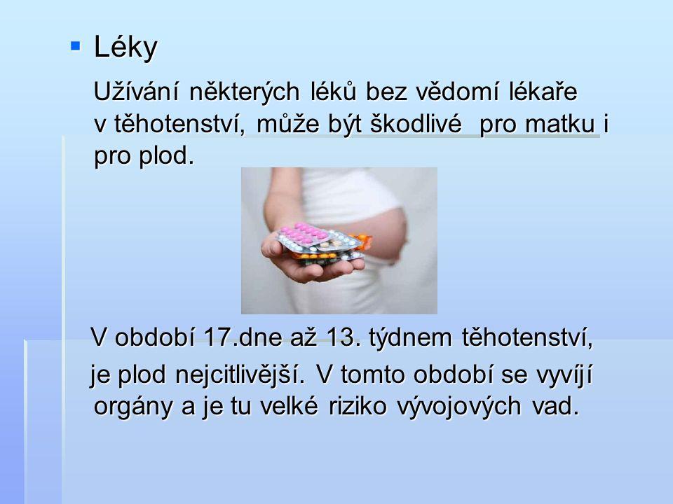  Léky Užívání některých léků bez vědomí lékaře v těhotenství, může být škodlivé pro matku i pro plod.