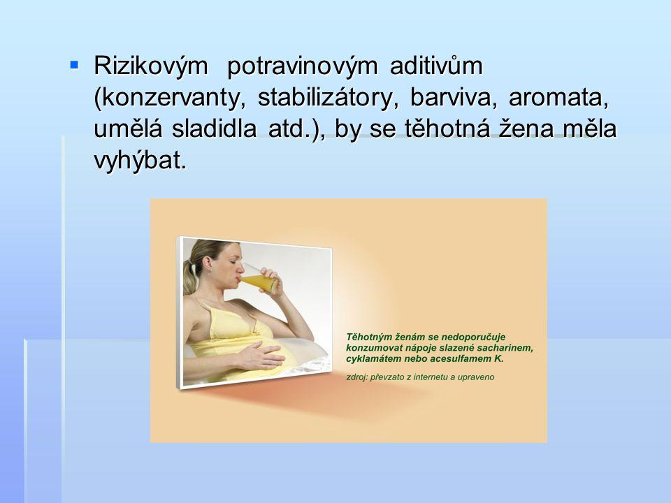  Rizikovým potravinovým aditivům (konzervanty, stabilizátory, barviva, aromata, umělá sladidla atd.), by se těhotná žena měla vyhýbat.