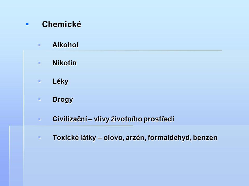  Chemické  Alkohol  Nikotin  Léky  Drogy  Civilizační – vlivy životního prostředí  Toxické látky – olovo, arzén, formaldehyd, benzen