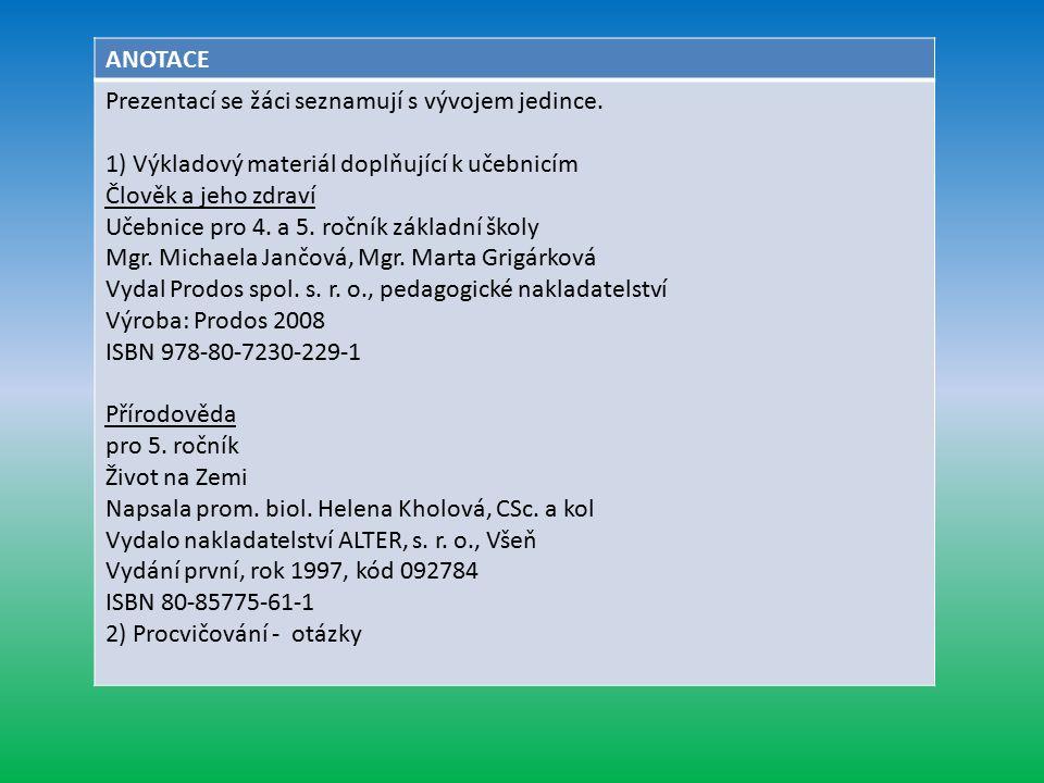 ANOTACE Prezentací se žáci seznamují s vývojem jedince. 1) Výkladový materiál doplňující k učebnicím Člověk a jeho zdraví Učebnice pro 4. a 5. ročník