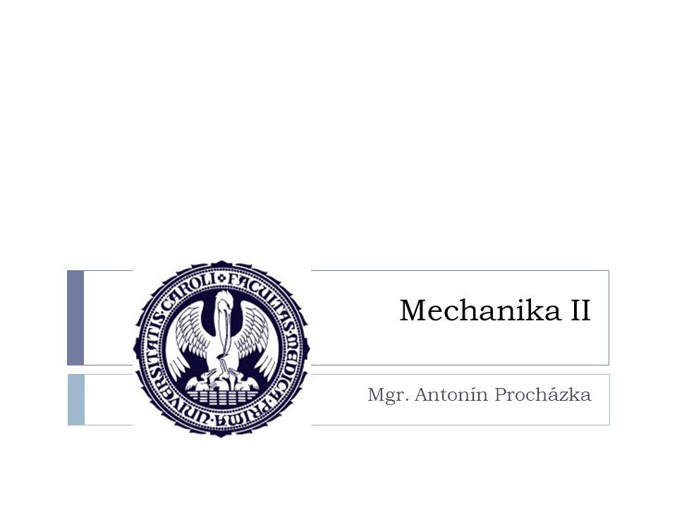 Mechanika II Mgr. Antonín Procházka