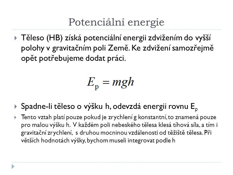 Potenciální energie  Těleso (HB) získá potenciální energii zdvižením do vyšší polohy v gravitačním poli Země.