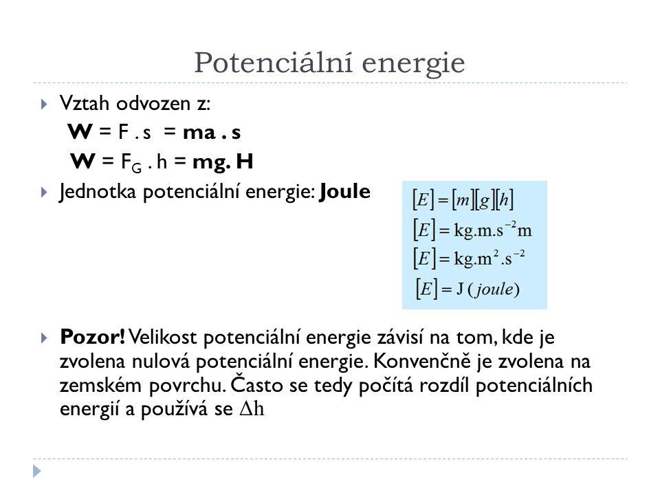 Potenciální energie  Vztah odvozen z: W = F. s = ma.