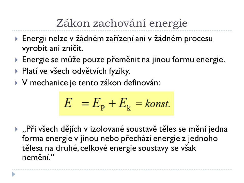 Zákon zachování energie  Energii nelze v žádném zařízení ani v žádném procesu vyrobit ani zničit.